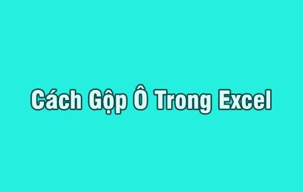 huong-dan-gop-o-trong-excel